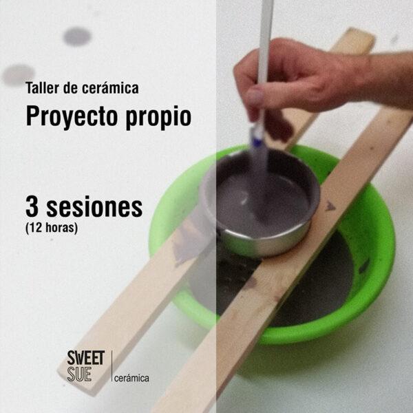 Taller de cerámica Proyecto Propio3 Sesiones (12 horas)